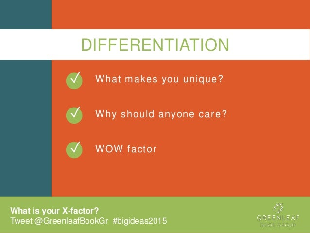 DIFFERENTIATION What makes you unique? Why should anyone care? WOW factor ✓ ✓ What is your X-factor? Tweet @GreenleafBookG...