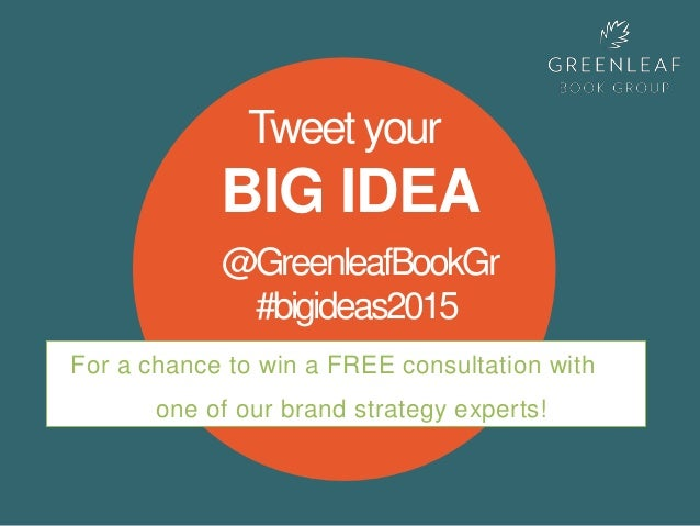 Tweetyour BIG IDEA For a chance to win a FREE consultation with one of our brand strategy experts! @GreenleafBookGr #bigid...