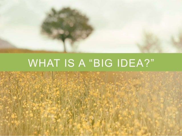 """WHAT IS A """"BIG IDEA?"""""""