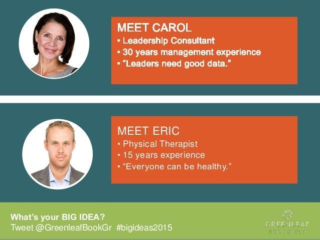"What's your BIG IDEA? Tweet @GreenleafBookGr #bigideas2015 MEET ERIC • Physical Therapist • 15 years experience • ""Everyon..."