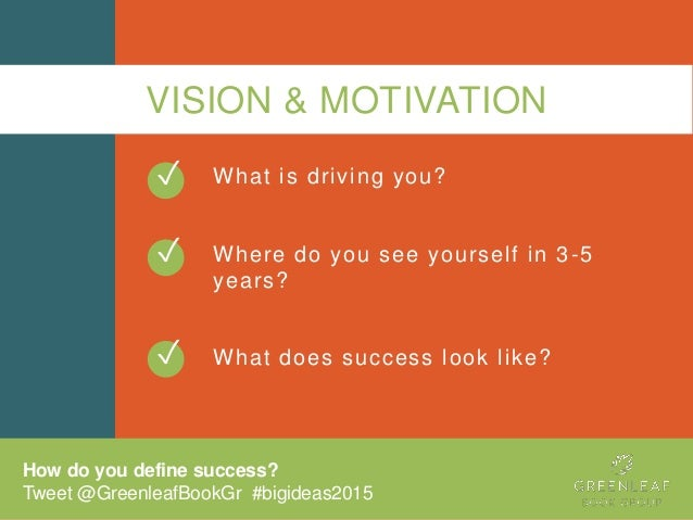 VISION & MOTIVATION What is driving you? Where do you see yourself in 3-5 years? What does success look like?✓ ✓ How do yo...