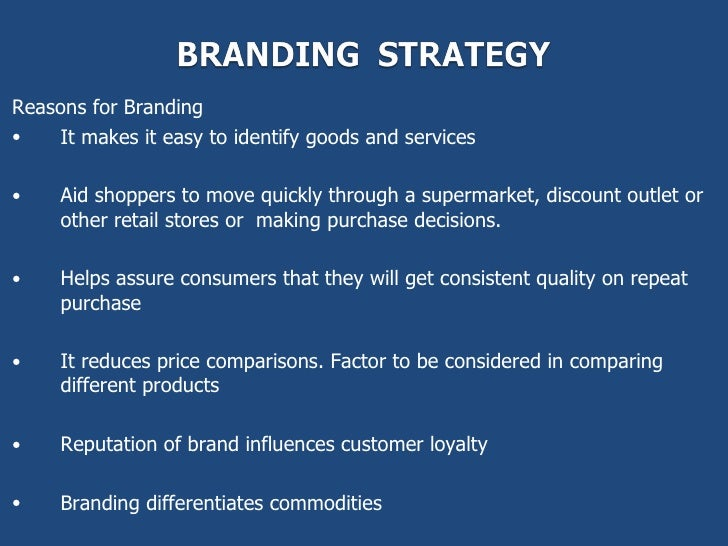 Reasons for Branding•   It makes it easy to identify goods and services•    Aid shoppers to move quickly through a superma...