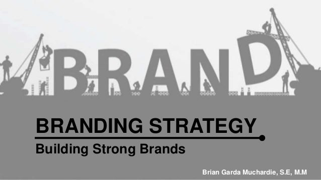 BRANDING STRATEGY  Building Strong Brands  Brian Garda Muchardie, S.E, M.M
