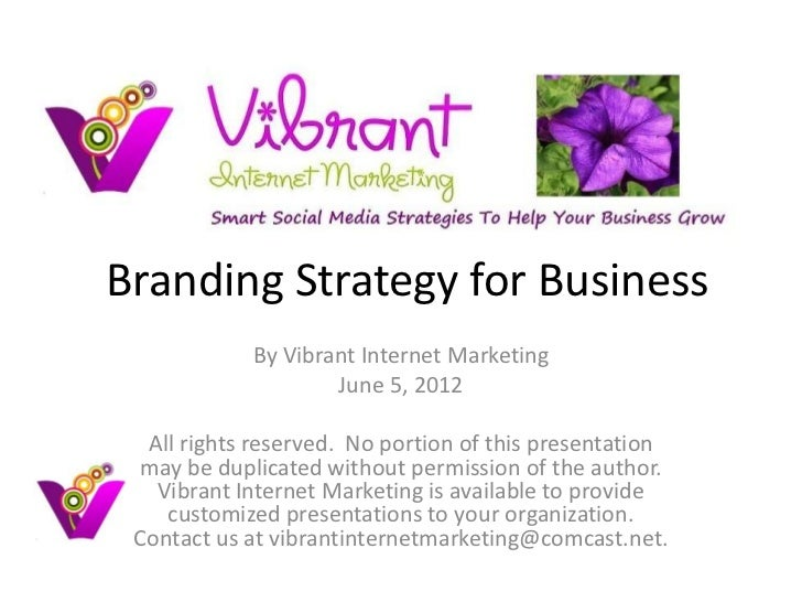 Branding Strategy for Business            By Vibrant Internet Marketing                    June 5, 2012  All rights reserv...