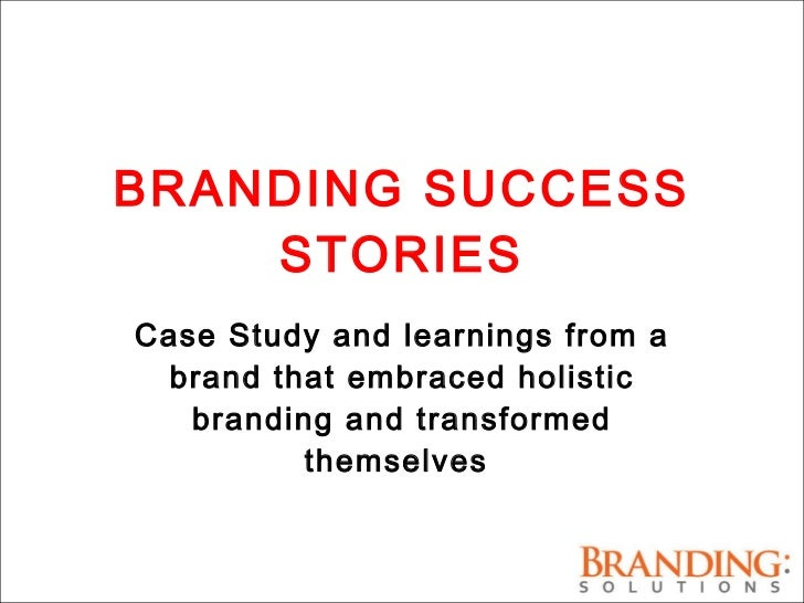 BRANDING SUCCESS STORIES Case Study and learnings from a brand that embraced holistic branding and transformed themselves