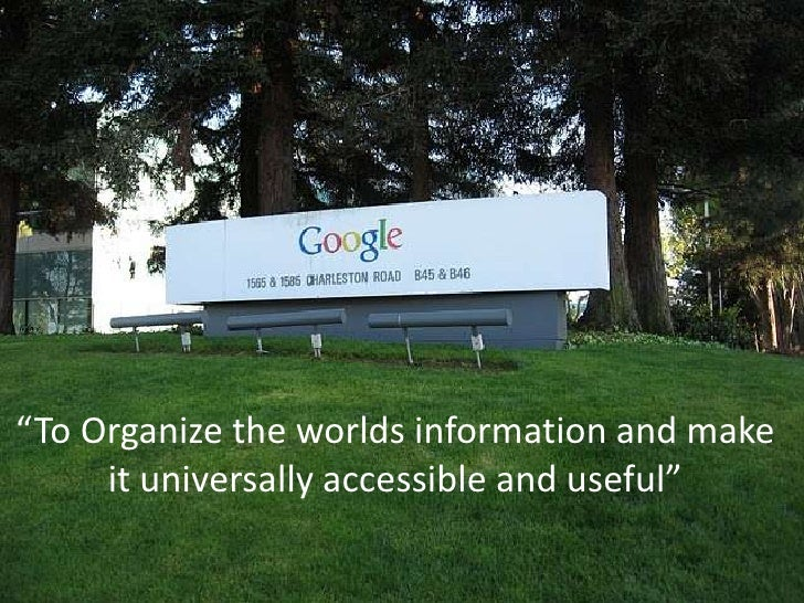 """To Organize the worlds information and make it universally accessible and useful""<br />"