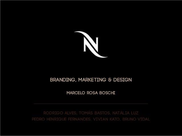 BRANDING, MARKETING & DESIGN MARCELO ROSA BOSCHI  Rodrigo Alves, Tomás Bastos, Natália Luz Pedro Henrique Fernandes, Vivia...