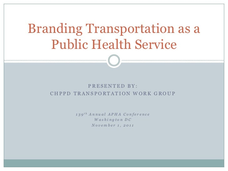 Branding Transportation as a   Public Health Service            PRESENTED BY:   CHPPD TRANSPORTATION WORK GROUP         1 ...