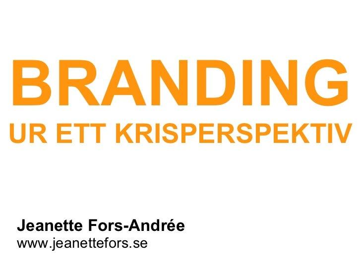 Jeanette Fors-Andrée www.jeanettefors.se BRANDING UR ETT KRISPERSPEKTIV
