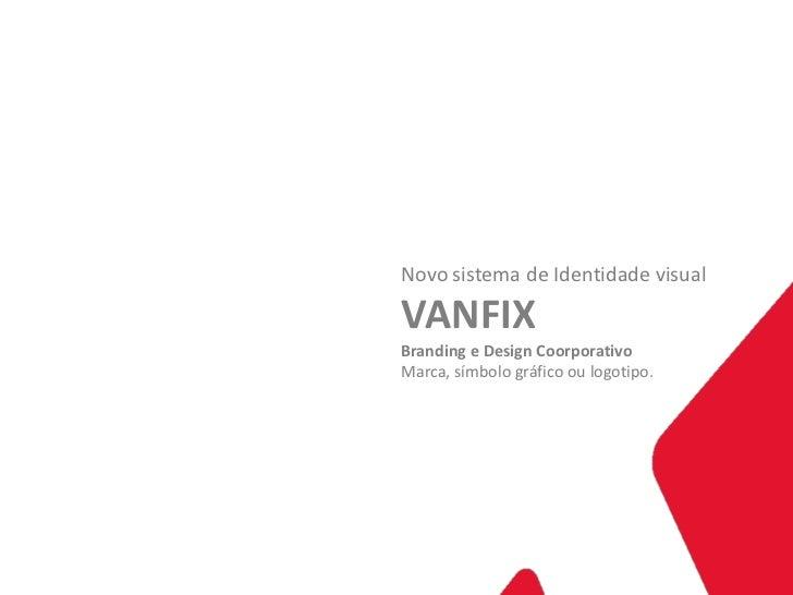 Novo sistema de Identidade visualVANFIXBranding e Design CoorporativoMarca, símbolo gráfico ou logotipo.