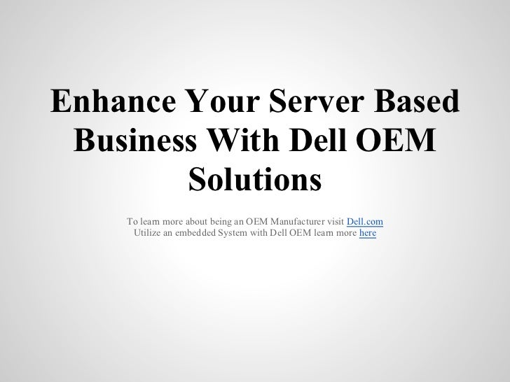 Enhance Your Server Based Business With Dell OEM        Solutions    To learn more about being an OEM Manufacturer visit D...