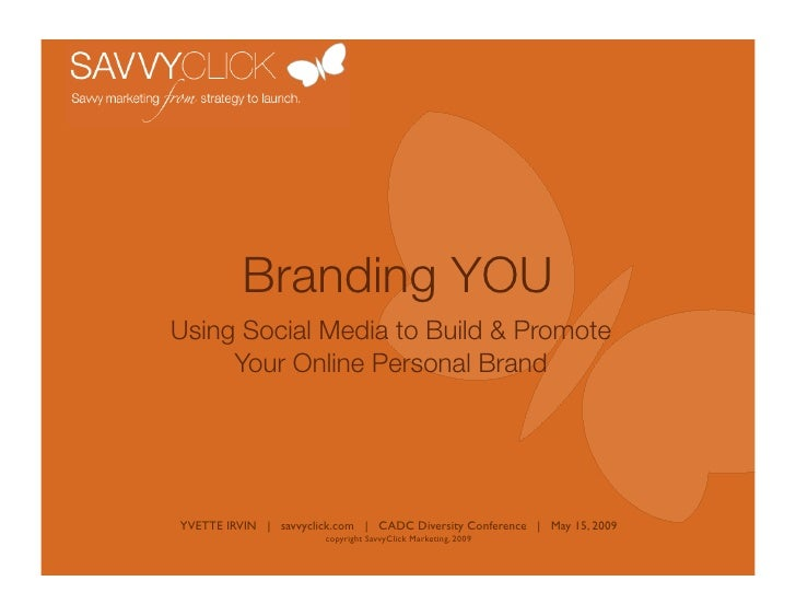 Branding YOU Using Social Media to Build & Promote      Your Online Personal Brand     YVETTE IRVIN | savvyclick.com | CAD...