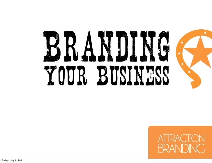 Branding                       Your BusinessFriday, July 8, 2011