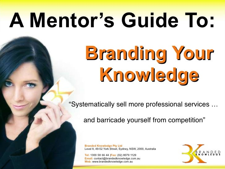 """A Mentor's Guide To:           Branding Your            Knowledge      """"Systematically sell more professional services …  ..."""
