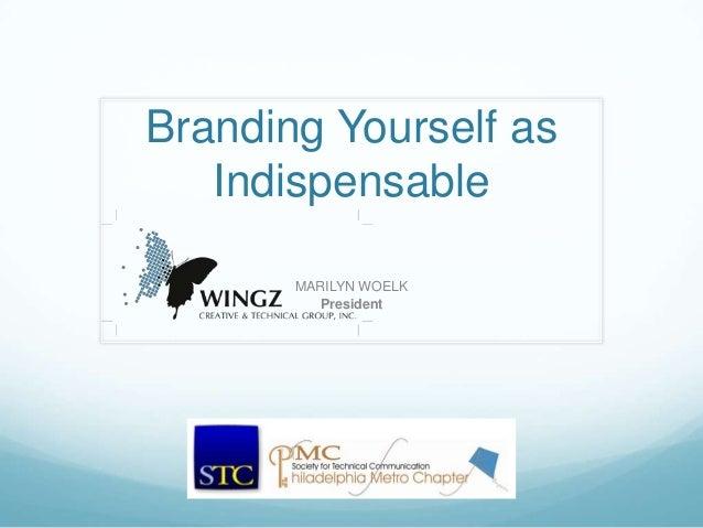 Branding Yourself as   Indispensable       MARILYN WOELK         President