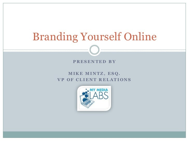 Branding Yourself Online        PRESENTED BY       MIKE MINTZ, ESQ.    VP OF CLIENT RELATIONS