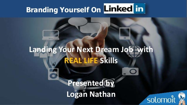 Landing Your Next Dream Job with REAL LIFE Skills Presented by Logan Nathan Branding Yourself On
