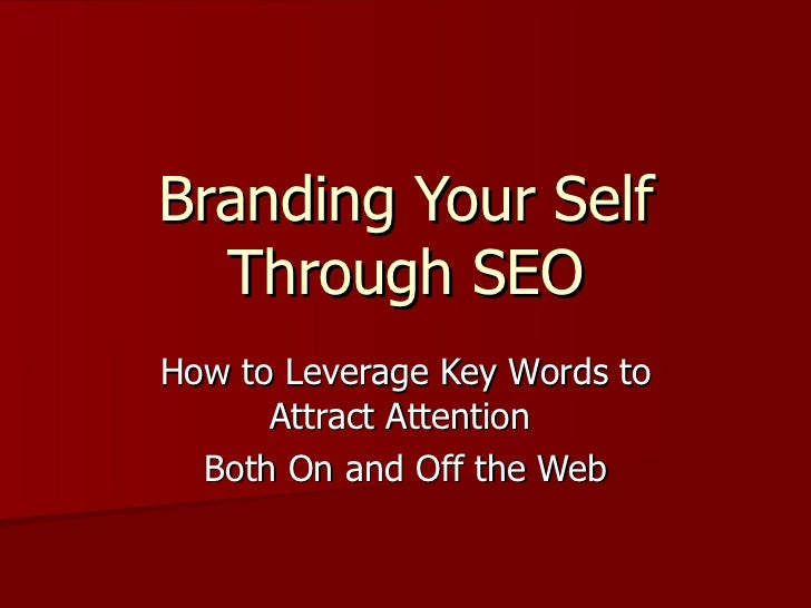 Branding Your Self Through SEO How to Leverage Key Words to Attract Attention  Both On and Off the Web