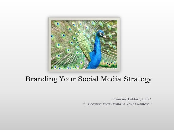 "Branding Your Social Media Strategy<br />Francine LaMarr, L.L.C.<br />""…Because Your Brand Is Your Business.""<br />"