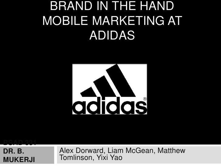 BRAND IN THE HAND           MOBILE MARKETING AT                 ADIDASBSAD 331DR. B.       Alex Dorward, Liam McGean, Matt...