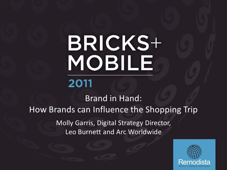 Brand in Hand:How Brands can Influence the Shopping Trip      Molly Garris, Digital Strategy Director,        Leo Burnett ...