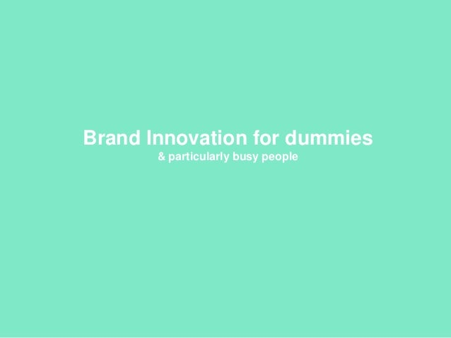 Brand Innovation for dummies & particularly busy people