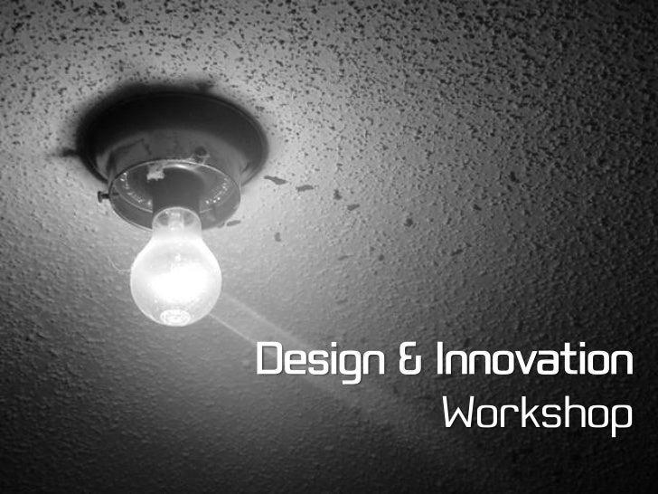 Design & Innovation           Workshop