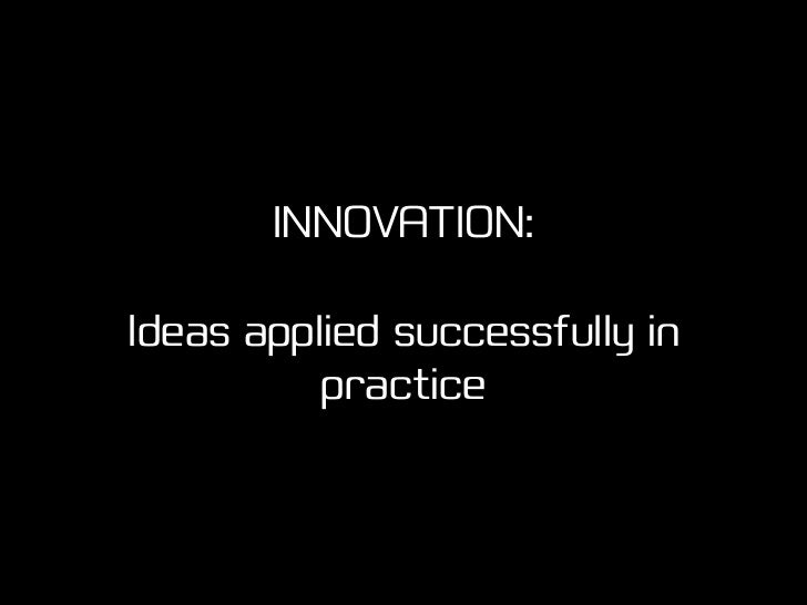 Innovation has many forms Incremental innovation requires different support from revolutionary