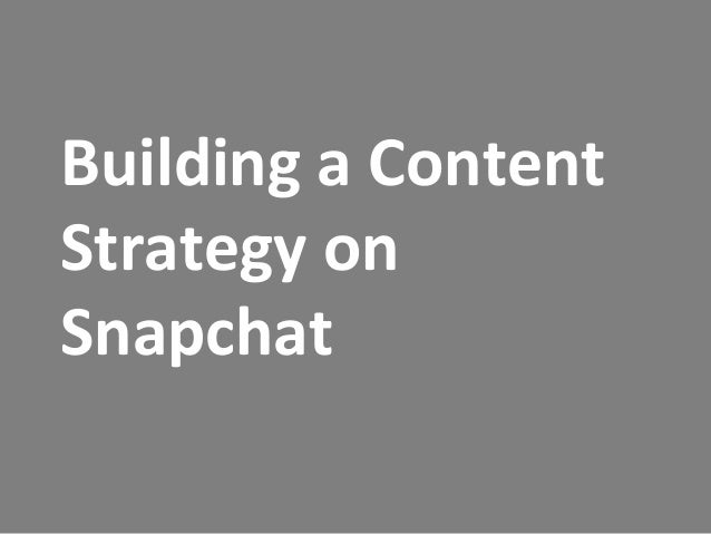 Building	   a	   Content	    Strategy	   on	    Snapchat