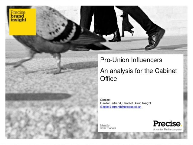 Pro-Union Influencers An analysis for the Cabinet Office Contact: Gaelle Bertrand, Head of Brand Insight Gaelle.Bertrand@p...