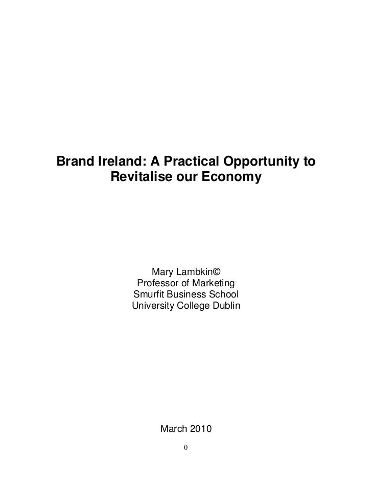 Brand Ireland: A Practical Opportunity to        Revitalise our Economy               Mary Lambkin©            Professor o...