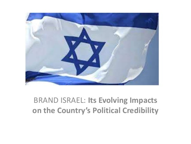 BRAND ISRAEL: Its Evolving Impacts on the Country's Political Credibility