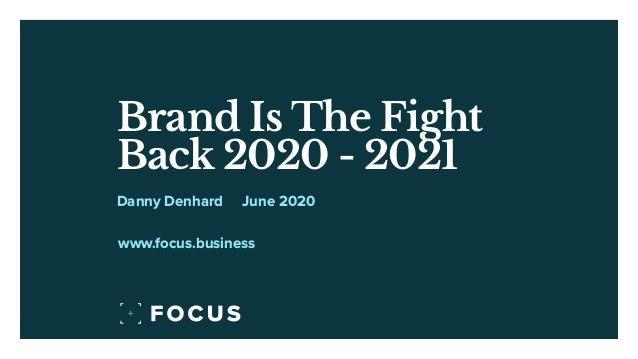 Brand Is The Fight Back 2020 - 2021 June 2020Danny Denhard www.focus.business