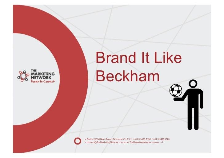 Brand It Like          Beckhama Studio 22/2-6 New Street, Richmond Vic 3121 t +61 3 9428 9193 f +61 3 9428 1823e connect@T...