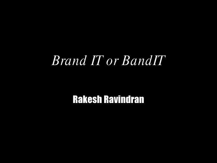 Brand IT or BandIT Rakesh   Ravindran