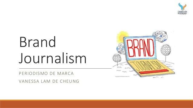 Brand Journalism PERIODISMO DE MARCA VANESSA LAM DE CHEUNG