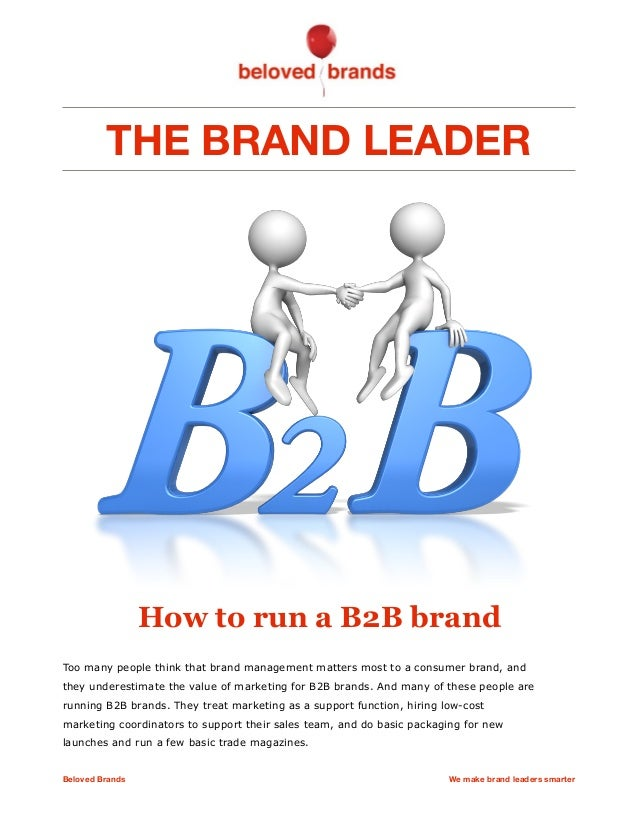 THE BRAND LEADER How to run a B2B brand Too many people think that brand management matters most to a consumer brand, and ...