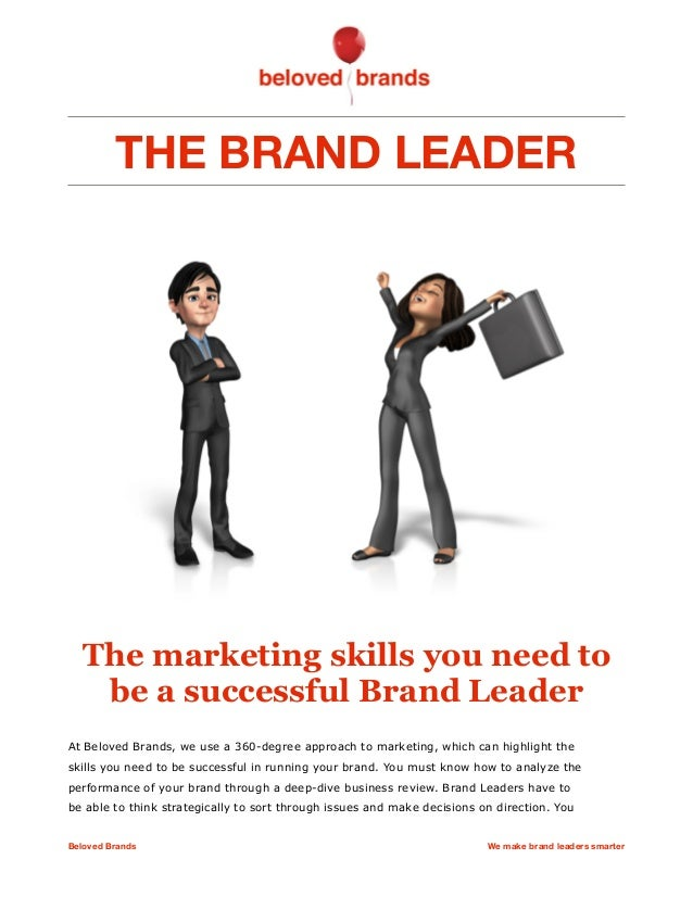 THE BRAND LEADER The marketing skills you need to be a successful Brand Leader At Beloved Brands, we use a 360-degree appr...