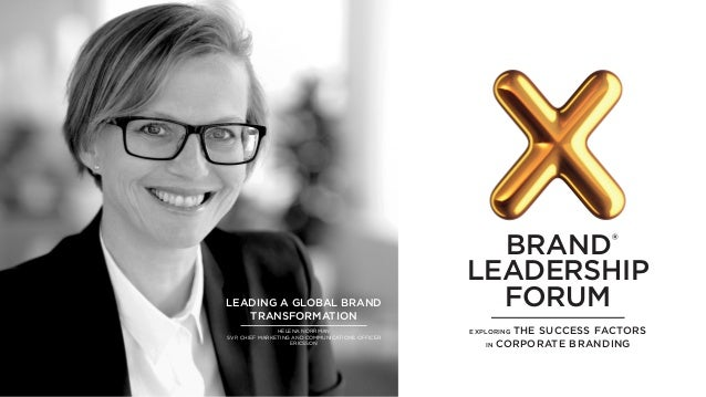 BRAND® LEADERSHIP FORUM EXPLORING THE SUCCESS FACTORS IN CORPORATE BRANDING LEADING A GLOBAL BRAND TRANSFORMATION HELENA N...