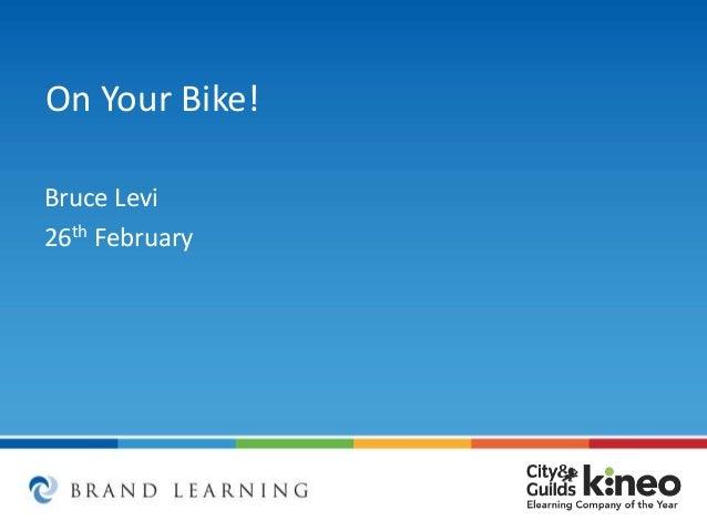 On Your Bike! Bruce Levi 26th February