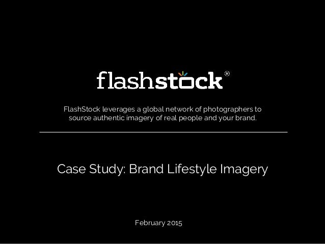 Case Study: Brand Lifestyle Imagery FlashStock leverages a global network of photographers to source authentic imagery of ...