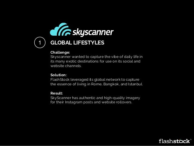 GLOBAL LIFESTYLES Challenge: Skyscanner wanted to capture the vibe of daily life in its many exotic destinations for use o...