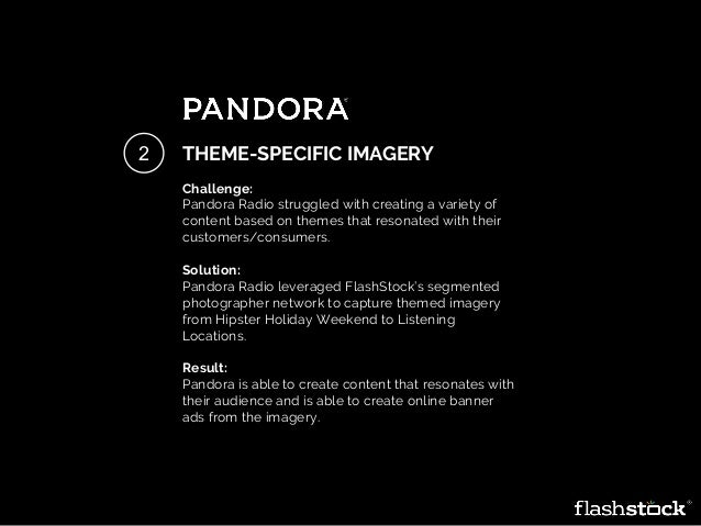 THEME-SPECIFIC IMAGERY Challenge: Pandora Radio struggled with creating a variety of content based on themes that resonate...