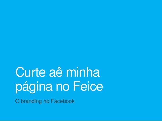 Curte aê minhapágina no FeiceO branding no Facebook