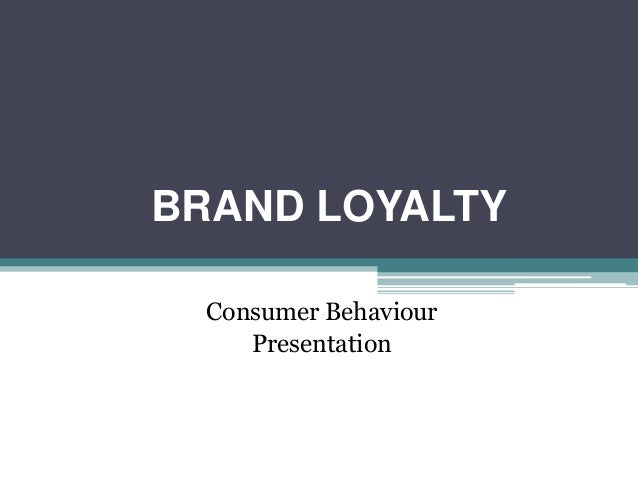 BRAND LOYALTY Consumer Behaviour Presentation