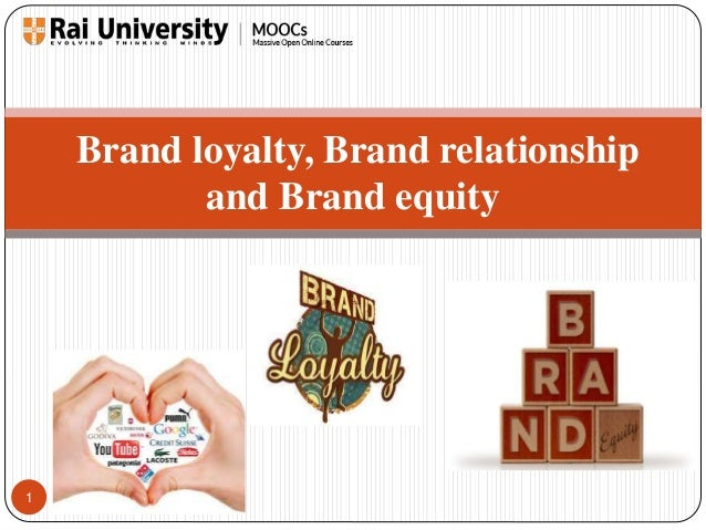 1  Brand loyalty, Brand relationship  and Brand equity