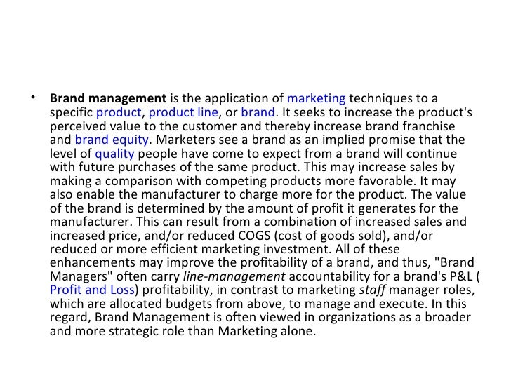 <ul><li>Brand management  is the application of  marketing  techniques to a specific  product ,  product line , or  brand ...
