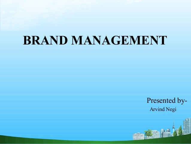 BRAND MANAGEMENT             Presented by-              Arvind Negi