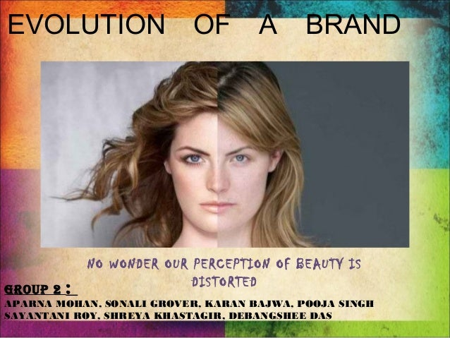 EVOLUTION                   OF       A     BRAND              NO WONDER OUR PERCEPTION OF BEAUTY ISGroup 2   :            ...