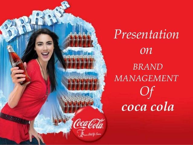 Presentation on BRAND MANAGEMENT Of coca cola